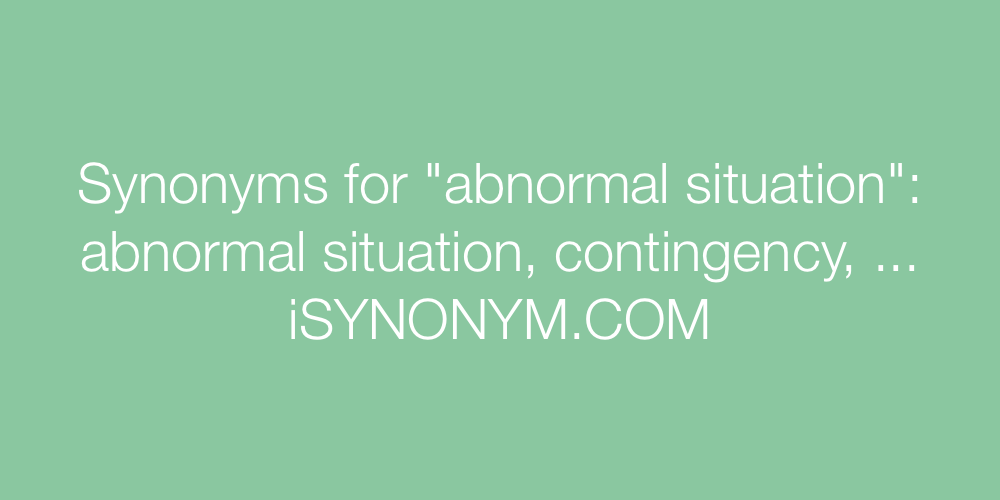 Synonyms abnormal situation