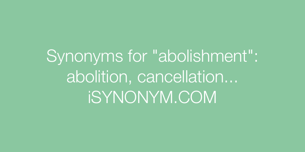Synonyms abolishment