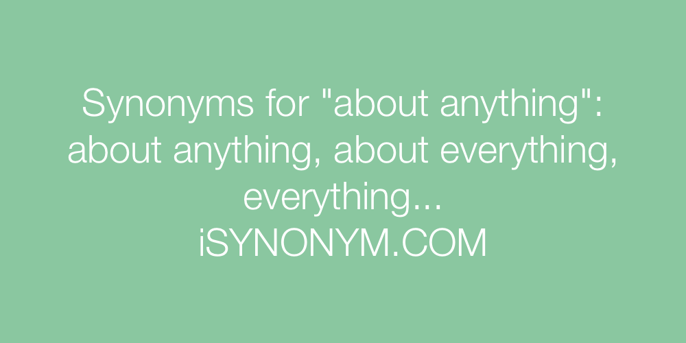 Synonyms about anything
