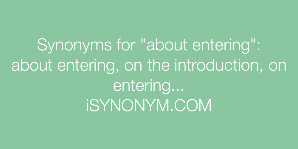 Synonyms about entering