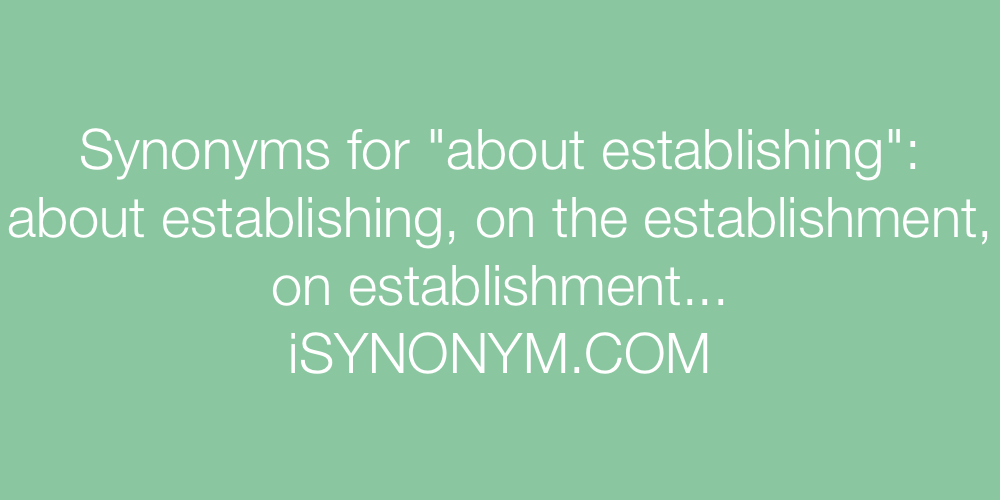 Synonyms about establishing
