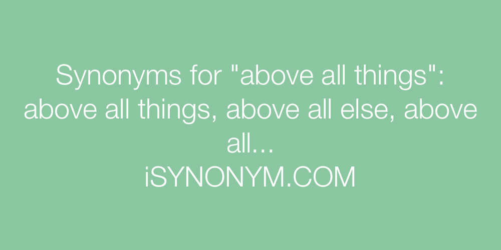 Synonyms above all things