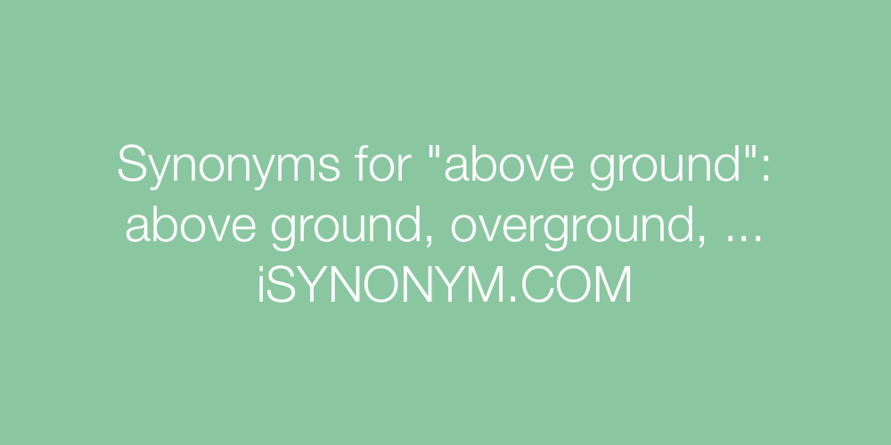 Synonyms above ground
