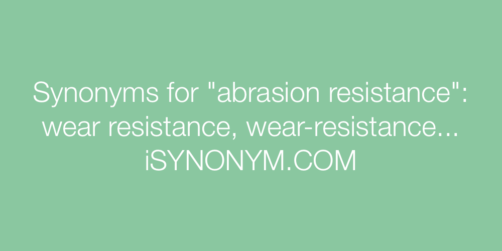 Synonyms abrasion resistance
