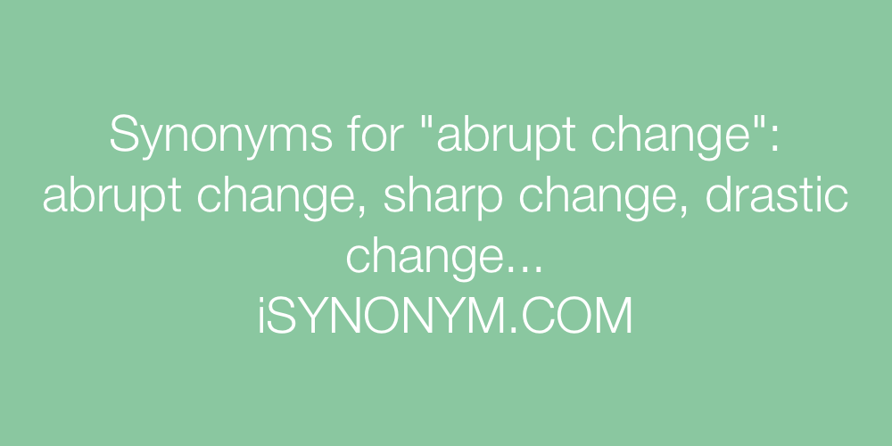 Synonyms abrupt change
