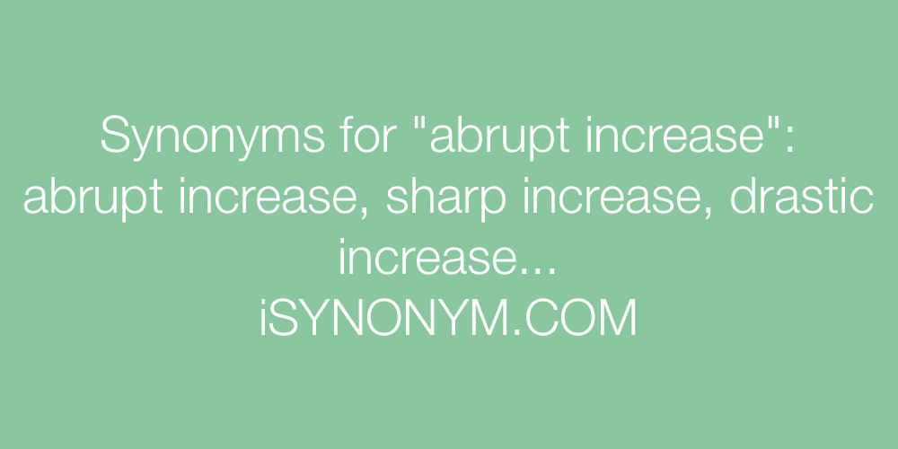 Synonyms abrupt increase