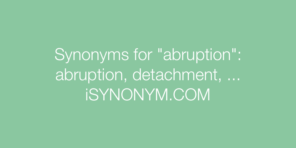Synonyms abruption