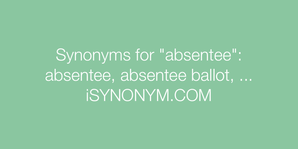 Synonyms absentee
