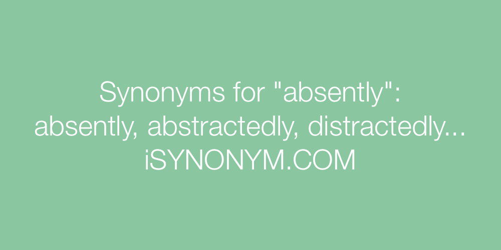 Synonyms absently