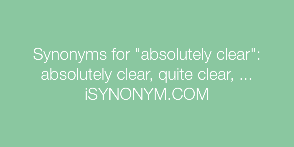 Synonyms absolutely clear