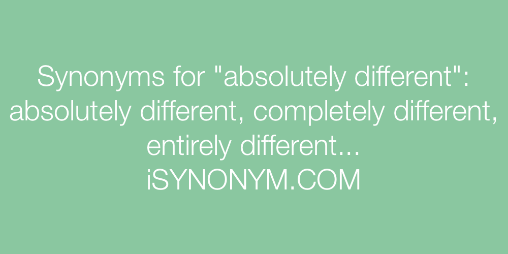 Synonyms absolutely different