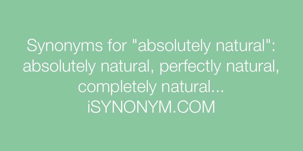 Synonyms absolutely natural