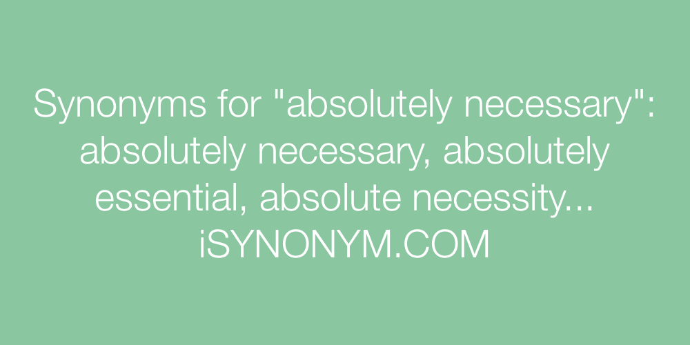 Synonyms absolutely necessary