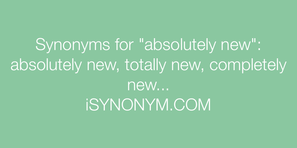 Synonyms absolutely new