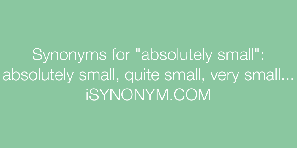 Synonyms absolutely small