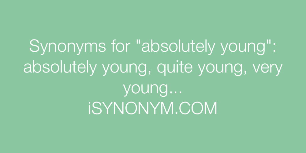 Synonyms absolutely young