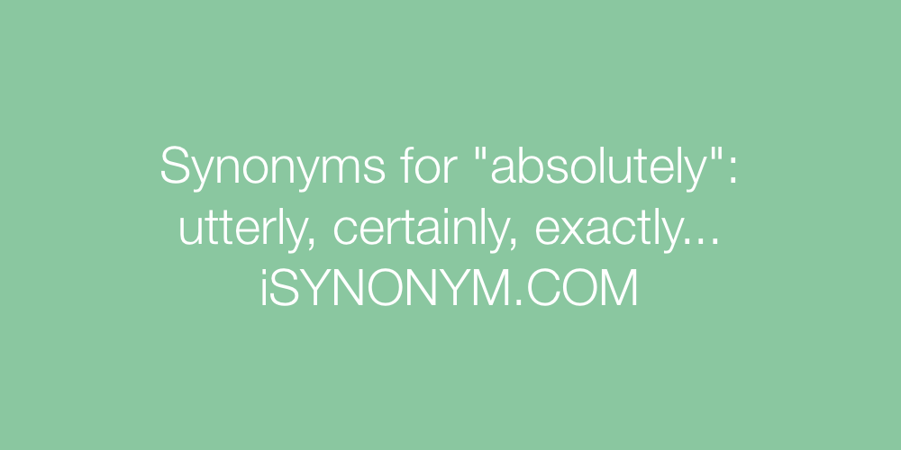 Synonyms absolutely