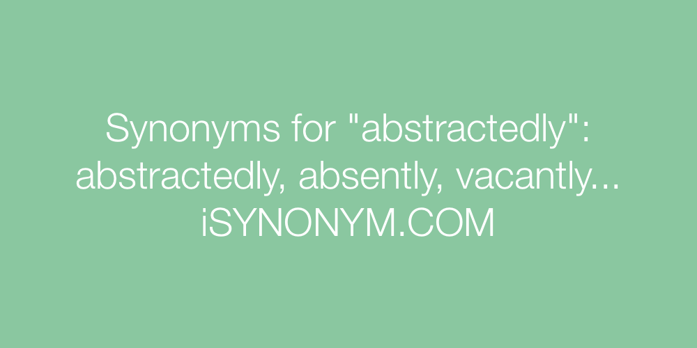 Synonyms abstractedly