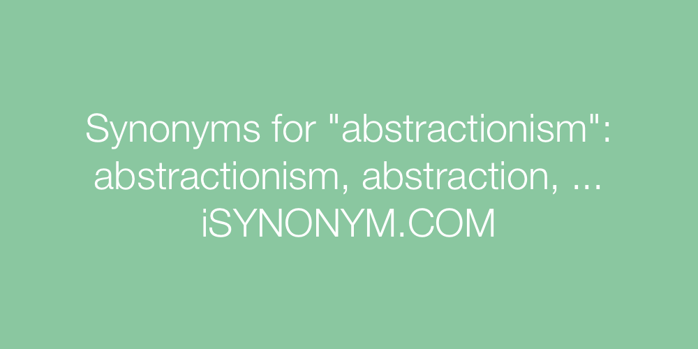 Synonyms abstractionism