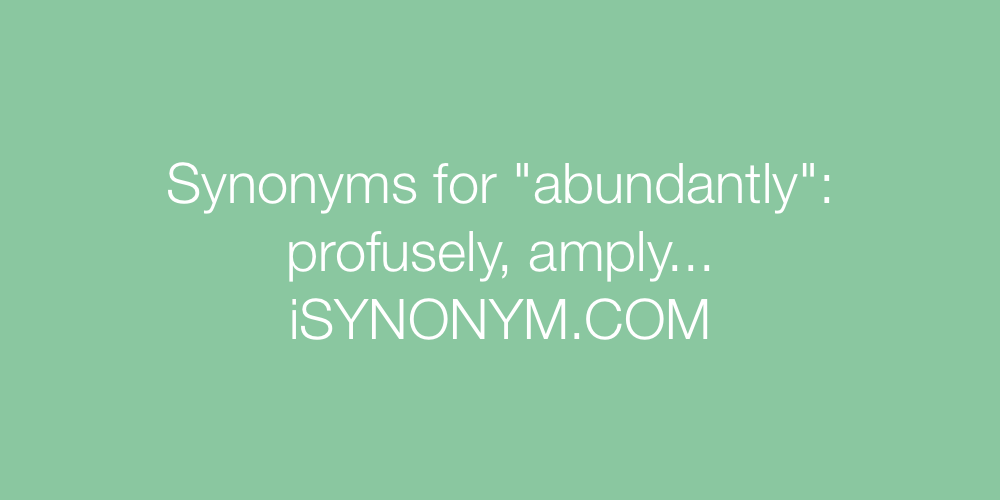 Synonyms abundantly