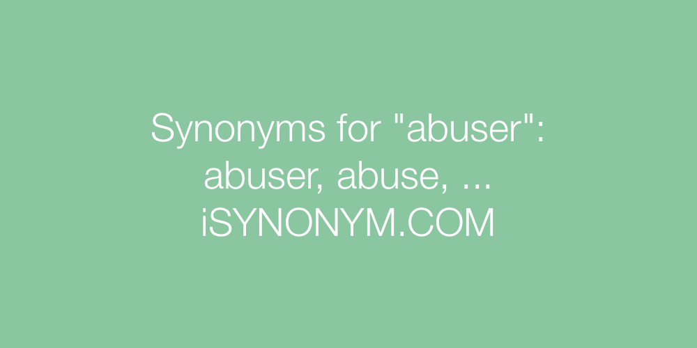 Synonyms abuser