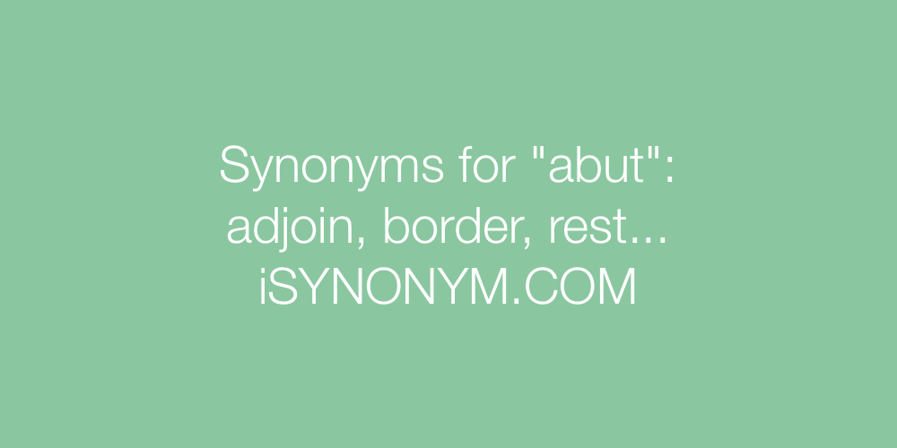 Synonyms abut