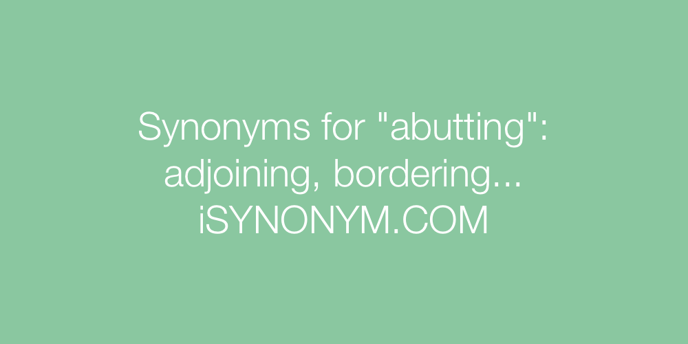 Synonyms abutting