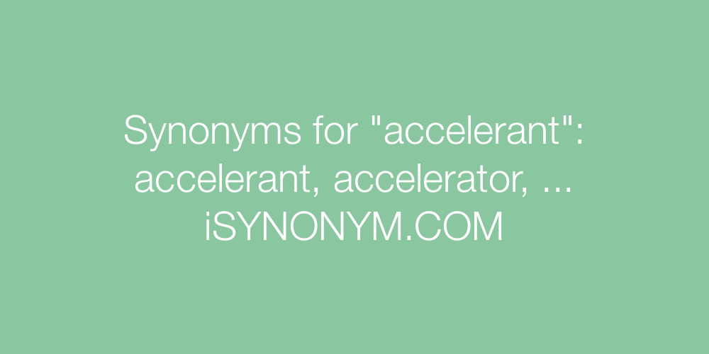Synonyms accelerant