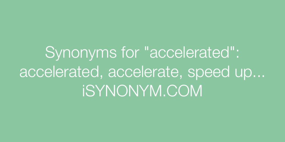 Synonyms accelerated
