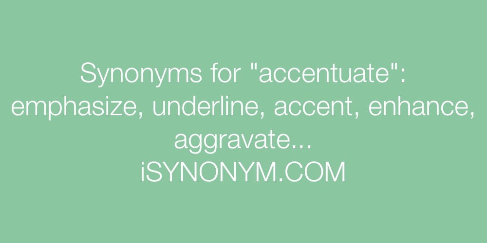 Synonyms accentuate
