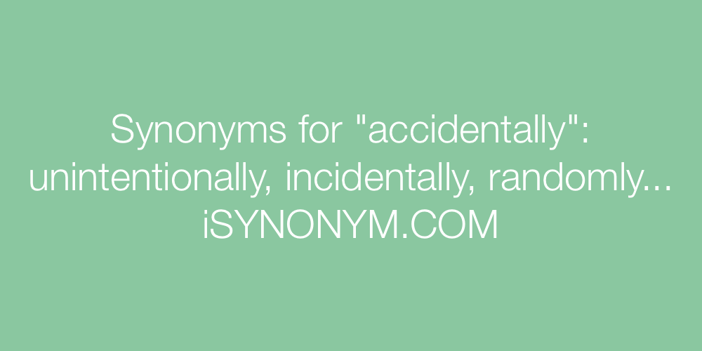 Synonyms accidentally