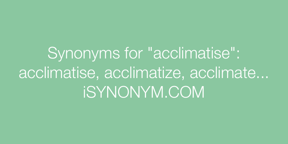 Synonyms acclimatise