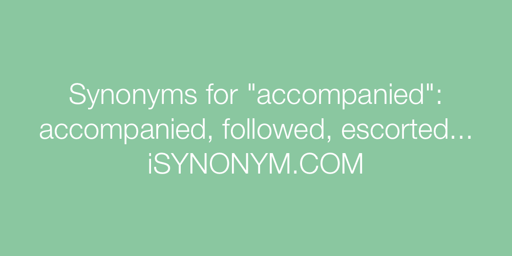 Synonyms accompanied