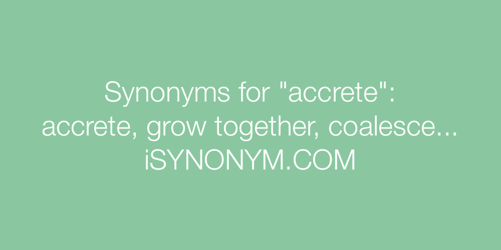 Synonyms accrete