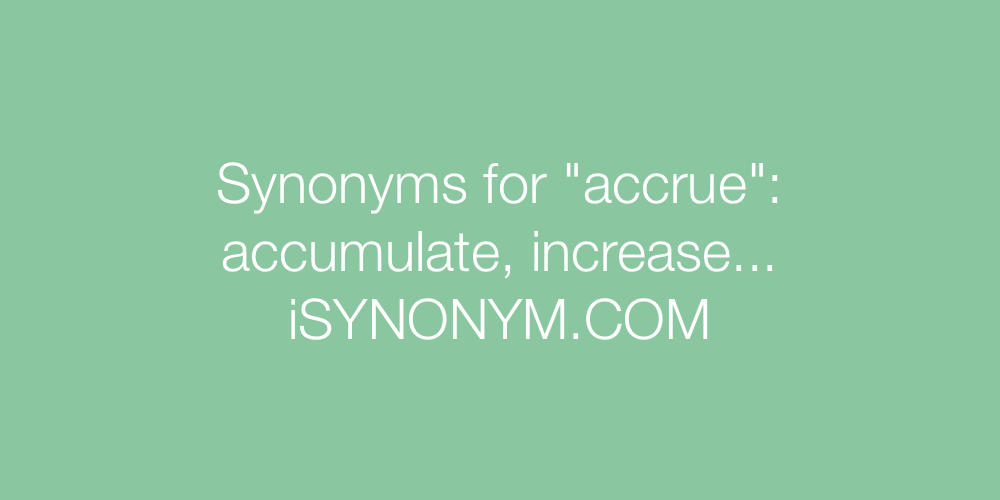 Synonyms accrue