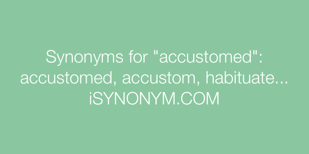 Synonyms accustomed