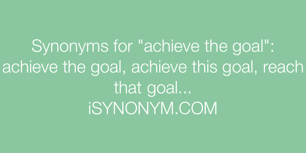 Synonyms achieve the goal