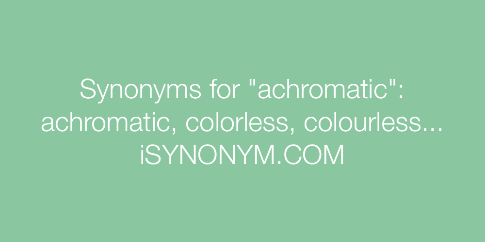 Synonyms achromatic