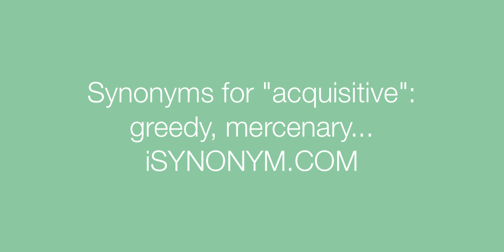 Synonyms acquisitive