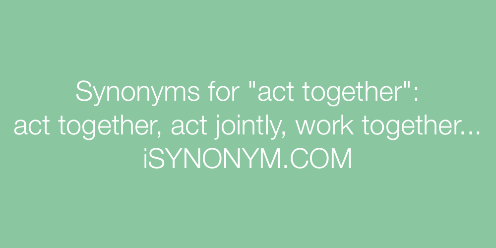 Synonyms act together
