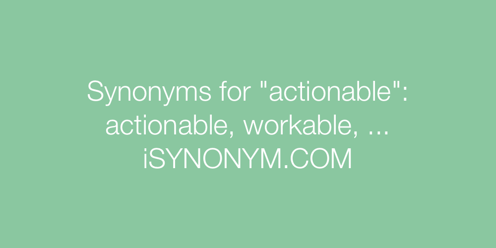 Synonyms actionable