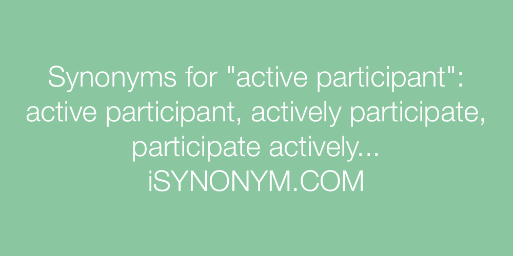 Synonyms active participant