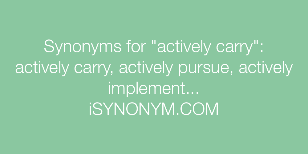 Synonyms actively carry