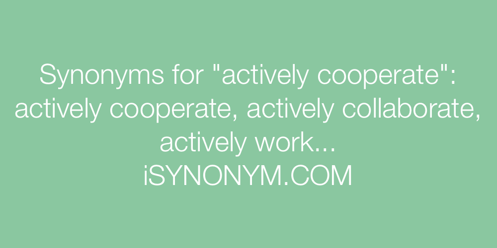 Synonyms actively cooperate