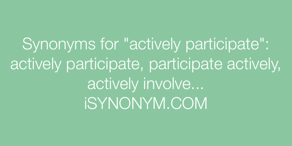 Synonyms actively participate