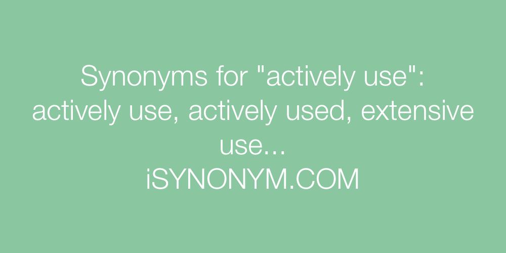 Synonyms actively use