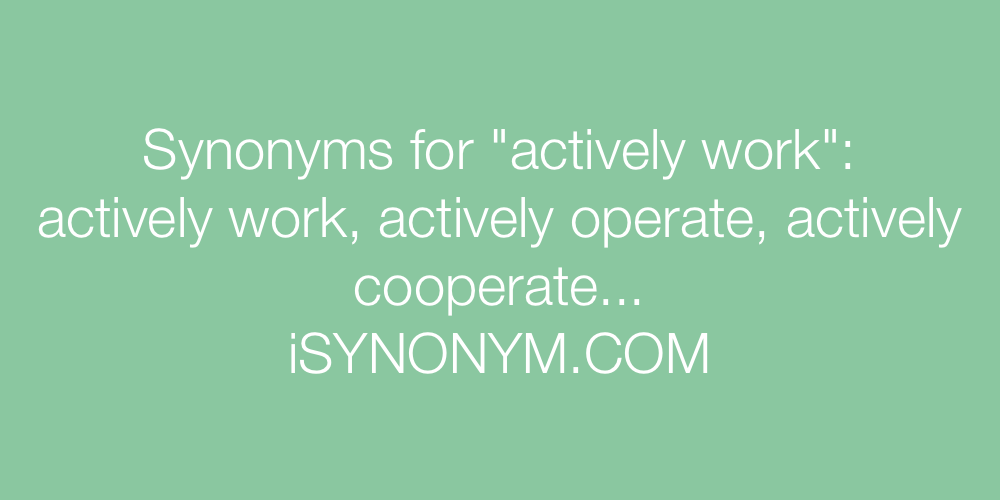 Synonyms actively work