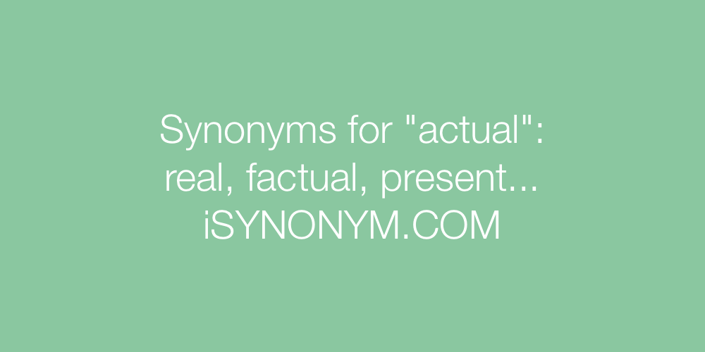 Synonyms actual