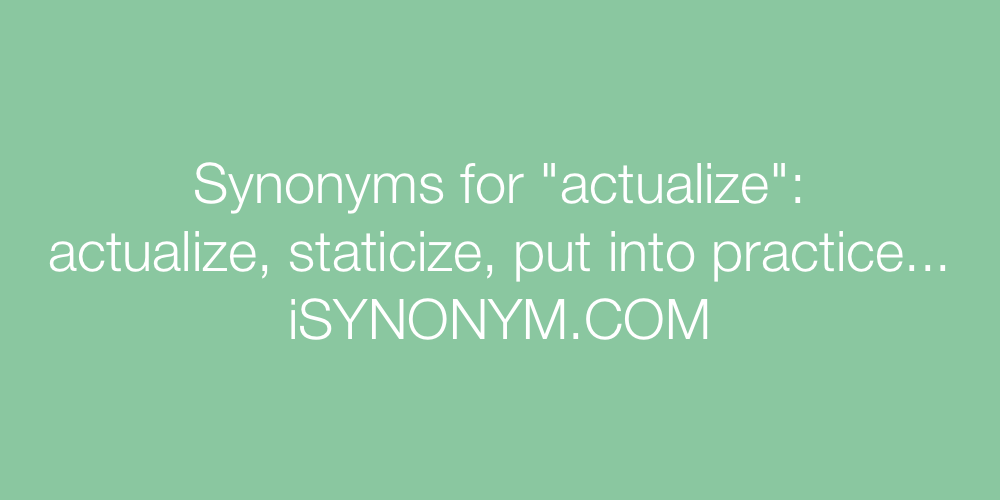 Synonyms actualize