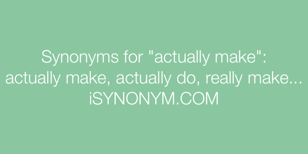 Synonyms actually make